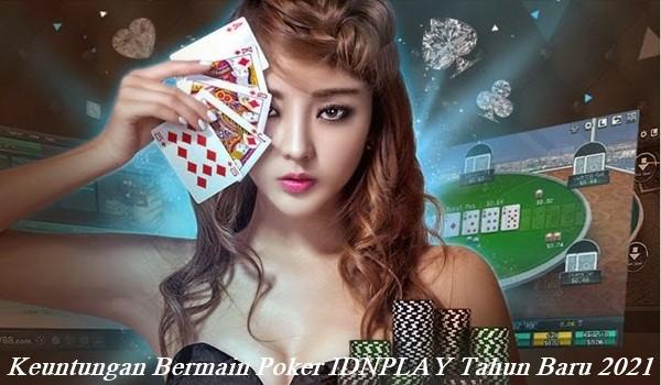 Keuntungan Bermain Poker IDNPLAY Tahun Baru 2021