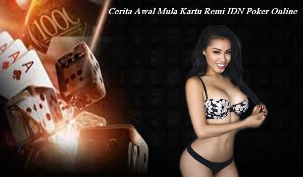 Cerita Awal Mula Kartu Remi IDN Poker Online
